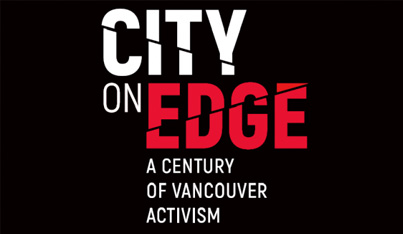 City on Edge: A Century of Vancouver Activism