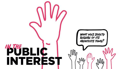 In the Public Interest: Redefining the Architect's Role and Responsibility