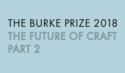 The Burke Prize 2018: The Future of Craft Part 2