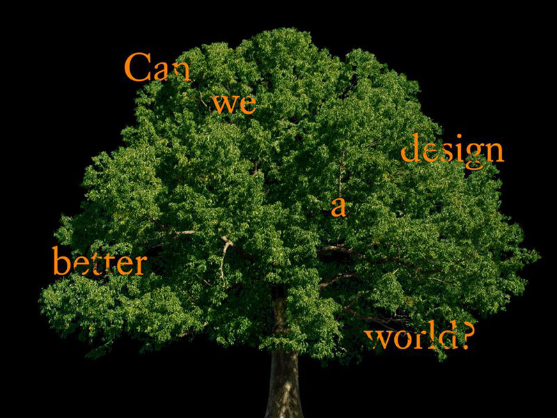 Orange writing reads: Can we design a better world? Written on top of a tree